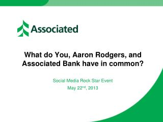 What do  You , Aaron Rodgers, and Associated Bank have in common?