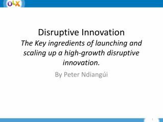 Disruptive  Innovation The  Key ingredients of launching and scaling up a high-growth disruptive innovation.