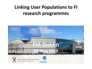 Linking User Populations to FI research  programmes FIA Dublin 09 May 2013