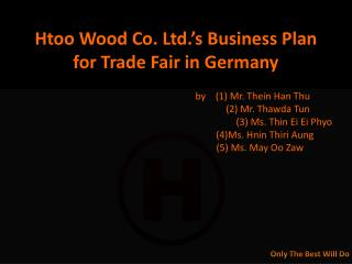Htoo  Wood Co. Ltd.'s Business Plan for Trade Fair in Germany