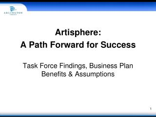 Artisphere: A Path Forward for Success Task Force Findings, Business Plan Benefits & Assumptions