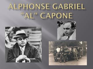 "Alphonse Gabriel ""Al"" Capone"