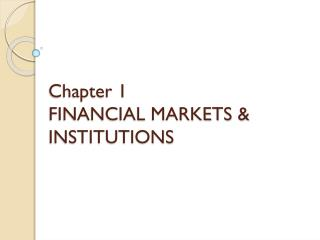 Chapter 1 FINANCIAL MARKETS & INSTITUTIONS