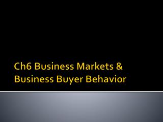 Ch6 Business Markets & Business Buyer Behavior