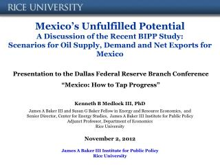 Mexico's Unfulfilled Potential A Discussion of the Recent BIPP Study: Scenarios for Oil Supply, Demand and Net Exports