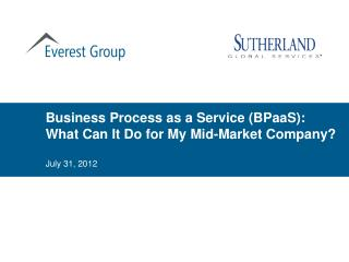 Business Process as a Service ( BPaaS ): What Can It Do for My Mid-Market Company?