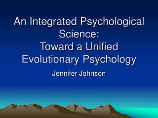 an integrated psychological science: toward a unified evolutionary psychology