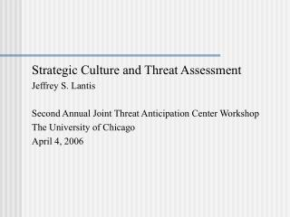 strategic culture and threat assessment  jeffrey s. lantis   second annual joint threat anticipation center workshop the