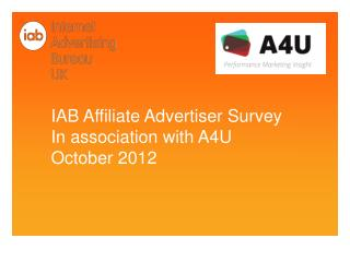 IAB Affiliate Advertiser Survey In association with A4U October 2012