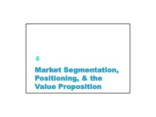 Market Segmentation, Positioning, & the Value Proposition
