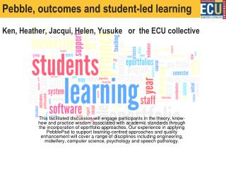 Pebble, outcomes and  student-led  learning Ken, Heather, Jacqui, Helen, Yusuke   or  the ECU collective
