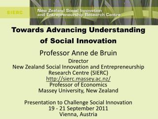 Towards  Advancing Understanding of Social Innovation Professor Anne de Bruin Director