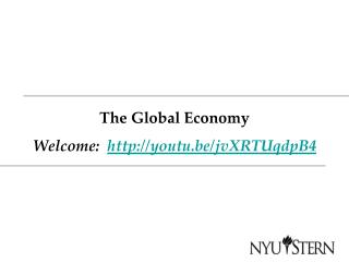 The Global Economy Welcome:   http://youtu.be/jvXRTUqdpB4
