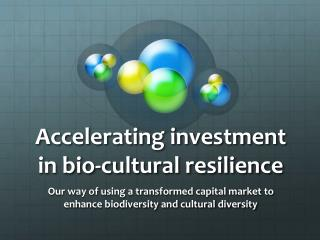 Accelerating investment in bio-cultural resilience