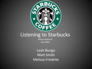 Listening to Starbucks Alison Overholt July 2004