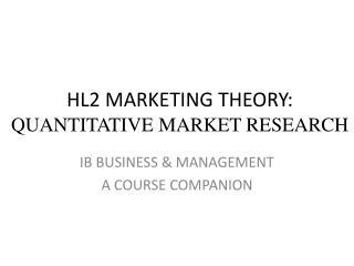 HL2 MARKETING THEORY: QUANTITATIVE MARKET RESEARCH