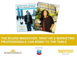 THE BOARD MAKEOVER: WHAT HR & MARKETING PROFESSIONALS CAN BRING TO THE TABLE