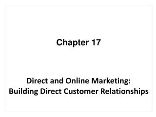 Chapter 17 Direct and Online Marketing:  Building Direct Customer Relationships