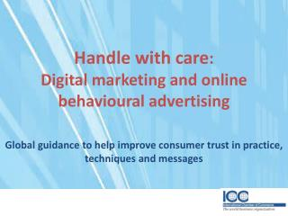 Handle with care : Digital marketing and online behavioural advertising Global guidance to help  improve consumer trust