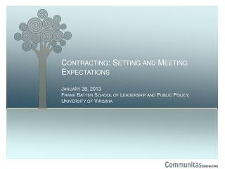 Contracting: Setting and Meeting  Expectations January 28, 2013  Frank Batten School of Leadership and Public Policy, U