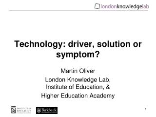 Technology: driver, solution or symptom?
