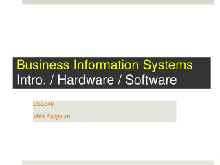Business Information Systems  Intro. / Hardware / Software
