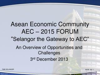 """Asean Economic Community AEC  – 2015 FORUM """" Selangor the Gateway to AEC"""""""