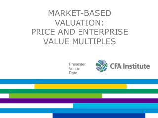 Market-Based Valuation: Price and Enterprise  Value Multiples