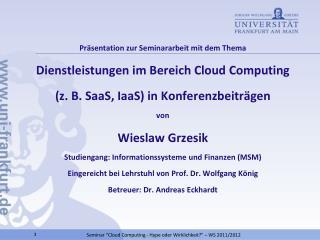 Präsentation zur Seminararbeit mit dem Thema Dienstleistungen im Bereich  Cloud Computing (z. B.  SaaS ,  IaaS ) in Kon