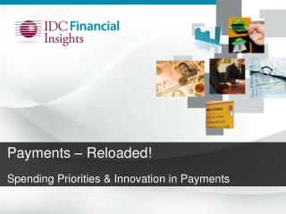 Payments – Reloaded! Spending Priorities & Innovation in Payments