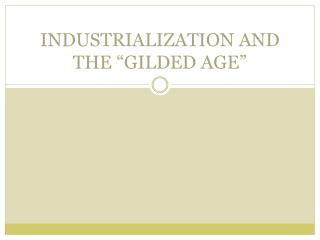 INDUSTRIALIZATION AND THE �GILDED AGE�
