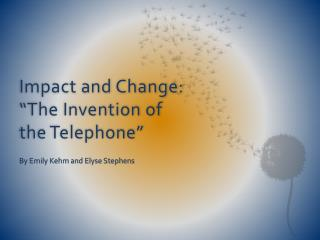 "Impact and Change: ""The Invention of the Telephone"""