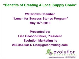 """""""Benefits of Creating A Local Supply Chain"""" Watertown Chamber  """"Lunch for Success Stories Program"""" May 16 th , 2013 Pre"""