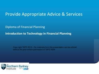 Provide Appropriate Advice & Services Diploma  of  Financial Planning Introduction to Technology in Financial Planning