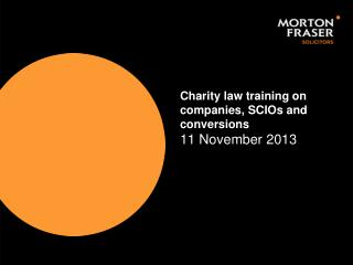 Charity law training on companies, SCIOs and conversions 11 November 2013