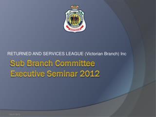 Sub Branch Committee  Executive Seminar 2012