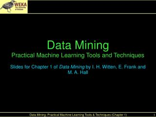 Data Mining Practical Machine Learning Tools and Techniques Slides for Chapter 1 of  Data Mining  by I. H. Witten, E. F