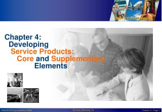 Chapter 4:   Developing Service Products: Core  and  Supplementary   		Elements