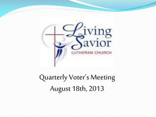 Quarterly Voter's Meeting August 18th, 2013