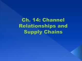 Ch. 14: Channel Relationships and Supply Chains
