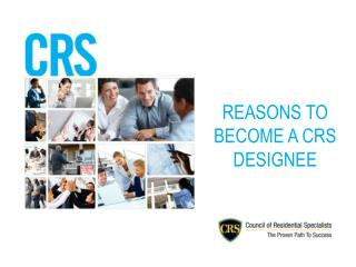 REASONS TO BECOME A CRS DESIGNEE