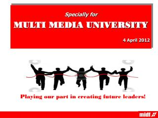 Specially for   MULTI MEDIA UNIVERSITY 4 April 2012