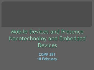 Mobile Devices and  Presence Nanotechnoloy  and Embedded Devices