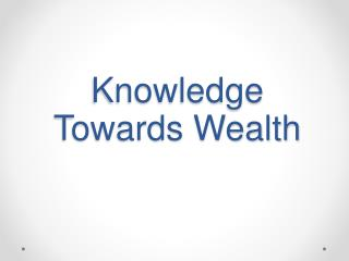 Knowledge  Towards Wealth
