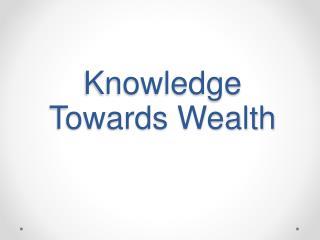 Knowledge  Towards Wealth