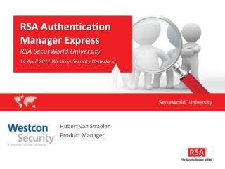 RSA Authentication Manager Express RSA SecurWorld University 14 April 2011 Westcon Security Nederland