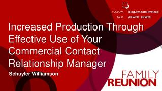 Increased Production Through Effective Use of  Your Commercial Contact  Relationship  Manager