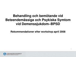 behandling och bem tande vid beteendem ssiga och psykiska symtom vid demenssjukdom bpsd  rekommendationer efter workshop