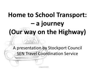 Home to School Transport:  – a journey (Our way on the Highway)