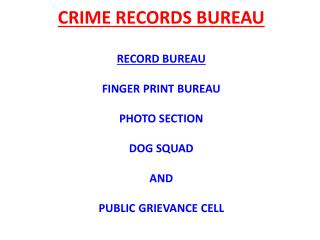 crime records bureau    record bureau   finger print bureau   photo section   dog squad   and    public grievance cell